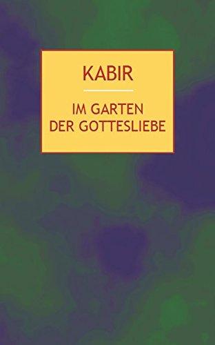 Im Garten der Gottesliebe: 112 Gedichte des indischen Mystikers des 15. Jahrhunderts
