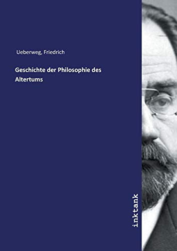 Ueberweg, F: Geschichte der Philosophie des Altertums