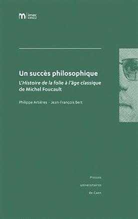 Un succès philosophique : LHistoire de la folie à lâge classique de Michel Foucault