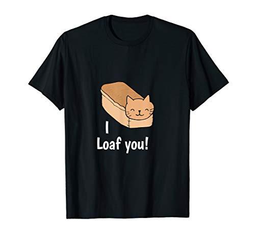 I Loaf You - Funny Cat Love Pun T-Shirt