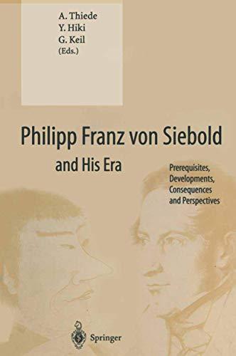 Philipp Franz von Siebold and His Era: Prerequisites, Developments, Consequences And Perspectives