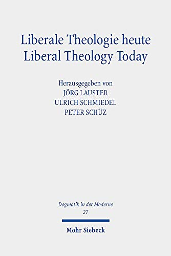 Liberale Theologie heute - Liberal Theology Today (Dogmatik in der Moderne, Band 27)