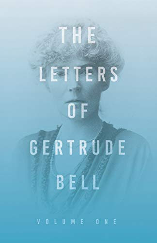 The Letters of Gertrude Bell - Volume One