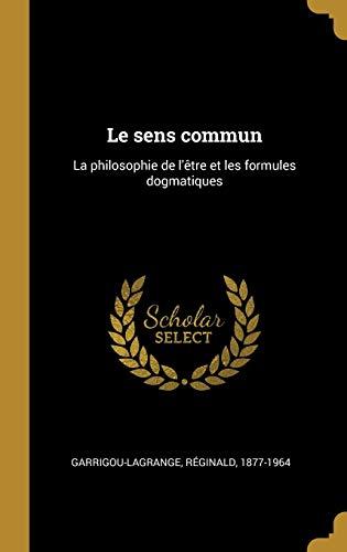 Le Sens Commun: La Philosophie de l'Être Et Les Formules Dogmatiques