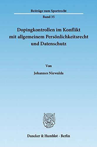 Dopingkontrollen im Konflikt mit allgemeinem Persönlichkeitsrecht und Datenschutz. (Beiträge zum Sportrecht)