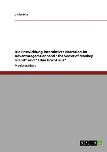 """Die Entwicklung interaktiver Narration im Adventuregame anhand """"The Secret of Monkey Island"""" und """"Edna bricht aus"""""""