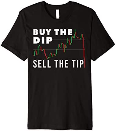 Funny Stock Trading Quote Buy The Dip Sell The Tip Tee Premium T Shirt product image