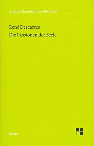 """Die Passionen der Seele: Jubiläumsausgabe zum 150jährigen Bestehen der """"Philosophischen Bibliothek"""" (Philosophische Bibliothek)"""