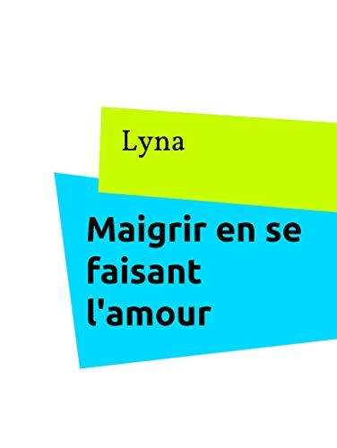 Maigrir en se faisant l'amour: Petit guide pratique (French Edition)