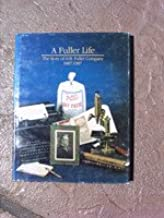 A Fuller Life: The Story of H.B. Fuller Company, 1887-1987