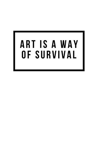 Art Is A Way Of Survival: Notebook / Simple Blank Lined Writing Journal / Fans / Drawing / Sketchbook / School / For Artists / Doodle / Notepad / ... / Work / Birthday Gifts For Art Lovers
