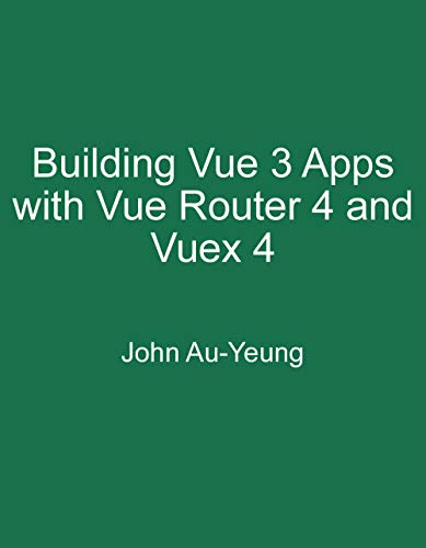 Building Vue 3 Apps with Vue Router 4 and Vuex 4 (English Edition)