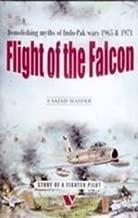 Flight of the Falcon: Demolishing Myths of Indo Pak Wars 1965-1971