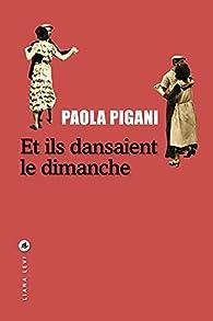 Et ils dansaient le dimanche par Paola Pigani
