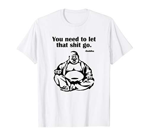 You Need to Let That Shit Go Fat Buddha T-Shirt