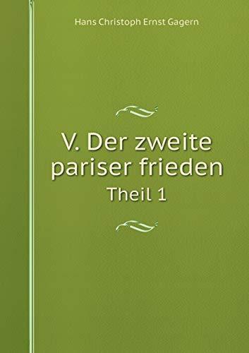 V. Der Zweite Pariser Frieden Theil 1