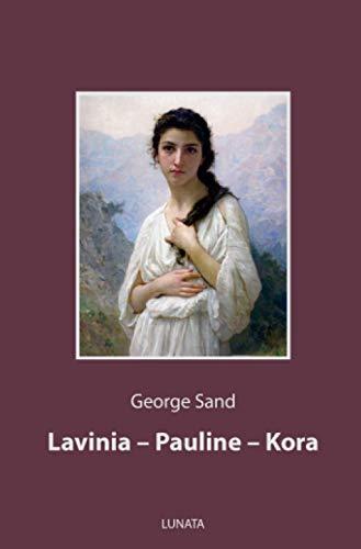 Lavinia, Pauline, Kora: Drei Novellen
