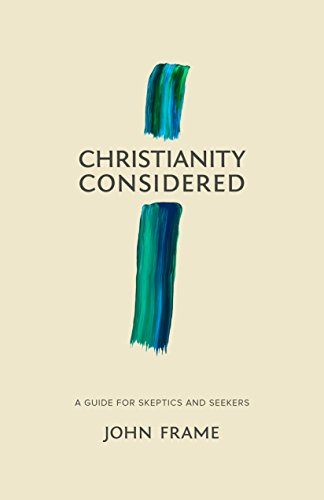 Christianity Considered: A Guide for Skeptics and Seekers (English Edition)
