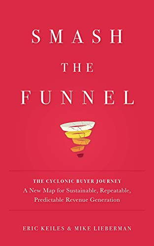 Smash the Funnel: The Cyclonic Buyer Journey--A New Map for Sustainable, Repeatable, Predictable Revenue Generation (English Edition)