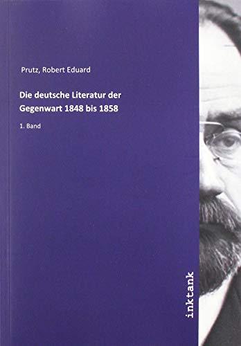 Die deutsche Literatur der Gegenwart 1848 bis 1858: 1. Band