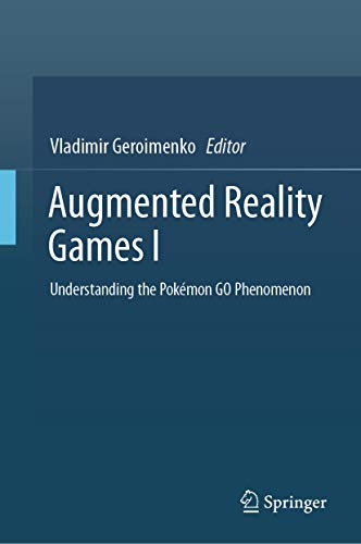 Augmented Reality Games I: Understanding the Pokémon GO Phenomenon (English Edition)