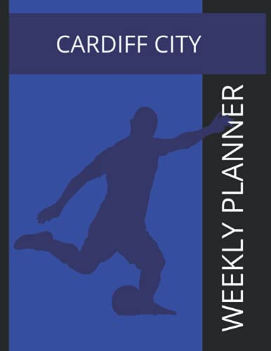 Cardiff City: Cardiff City FC Weekly Planner, Cardiff City Football Club Notebook, Cardiff City FC Diary
