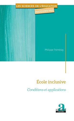 École inclusive: Conditions et applications (Les Sciences de l'éducation aujourd'hui) (French Edition)
