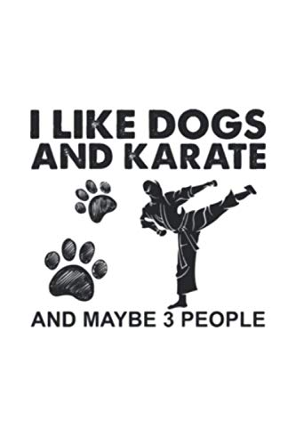I like dogs and karate and maybe 3 people journal 6x9 Inch 120 Pages.: 6x9 Inch 120 Pages.
