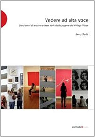 Vedere ad alta voce. 10 anni di arte a New York dalle pagine del Village Voice. Ediz. illustrata