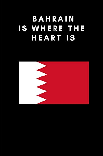 BAHRAIN IS WHERE THE HEART IS: Country Flag A5 Notebook (6 x 9 in) to write in with 120 pages White Paper Journal / Planner / Notepad [Idioma Inglés]