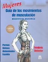 Mujeres. Guía de los movimientos de musculación -descripción anatómica- (Color) (Deportes)