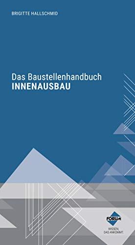 Das Baustellenhandbuch für den Innenausbau (Baustellenhandbücher)