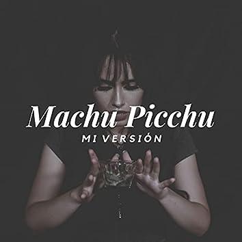 Machu Picchu Mi Versión