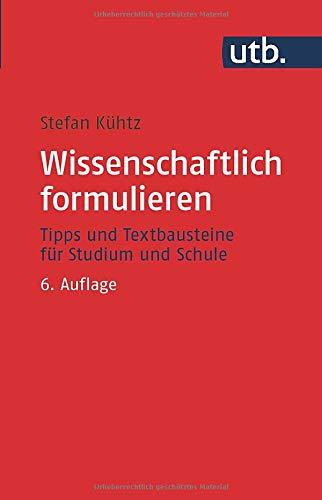 Wissenschaftlich formulieren: Tipps und Textbausteine für Studium und Schule: Tipps und Textbausteine fr Studium und Schule