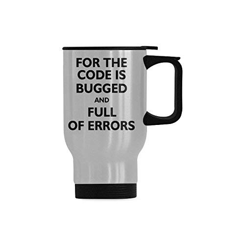 Funny Gift Coffee Mug Travel Coffee Mug For The Code Is Bugged And Full of Errors Water Coffee Cup Stainless Steel Tea Cup 14 Ounce