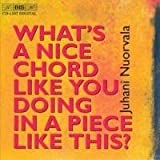 What's a Nice Chord Like You Doing in a Piece Like This? by Juhani Nuorvala (2000-07-03)