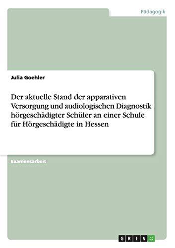 Der aktuelle Stand der apparativen Versorgung und audiologischen Diagnostik hörgeschädigter Schüler an einer Schule für Hörgeschädigte in Hessen