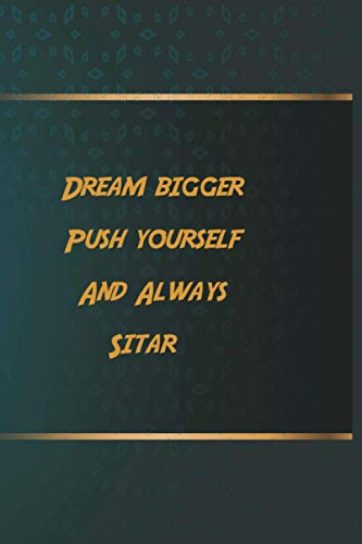 Dream bigger Push yourself And Always Sitar: Notebook Gift Idea, 6.9 inches,120 pages, Day Planner Motivation To Do List For Sitar