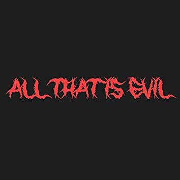 All That Is Evil