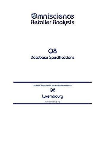 Q8 - Luxembourg: Retailer Analysis Database Specifications (Omniscience Retailer Analysis - Luxembourg Book 79798) (English Edition)