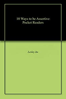 [Lesley Ito, Andy Boon, Darren Halliday]の10 Ways to be Assertive: Pocket Readers (English Edition)