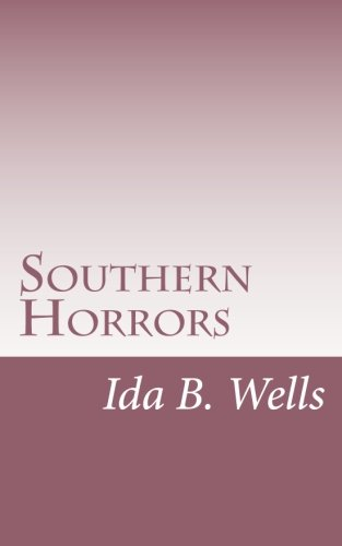 Compare Textbook Prices for Southern Horrors: Lynch Law in All Its Phases  ISBN 9781546438960 by Wells, Ida B.