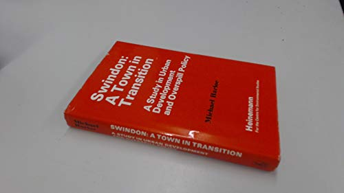 Swindon: A Town in Transition - A Study in Urban Development and Overspill Policy (Series / Centre for Environmental Studies)