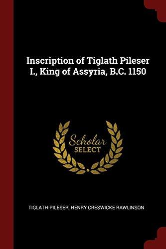 Inscription of Tiglath Pileser I., King of Assyria, B.C. 1150