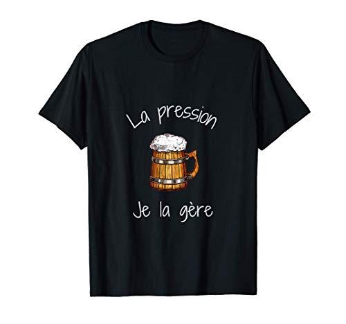 La Pression Je la Gère Humour Fan Amateurs Bière Alcool T-Shirt
