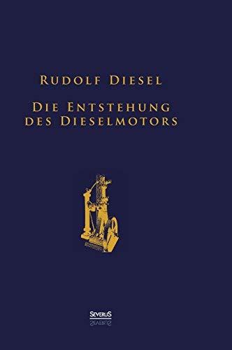Die Entstehung des Dieselmotors: Sonderausgabe anlässlich des 100. Todestages von Rudolf Diesel by Rudolf Diesel (2013-10-01)