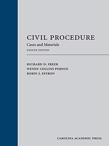 Compare Textbook Prices for Civil Procedure: Cases, Materials, and Questions, Eighth Edition 8 Edition ISBN 9781531014087 by Richard D. Freer,Wendy Collins Perdue,Robin J. Effron