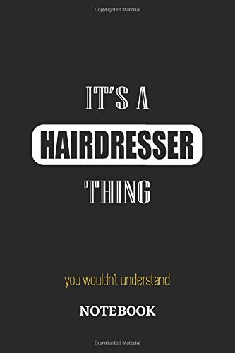 It's a Hairdresser thing, you wouldn't understand Notebook: 6x9 inches - 110 graph paper, quad ruled, squared, grid paper pages • Greatest Passionate working Job Journal • Gift, Present Idea