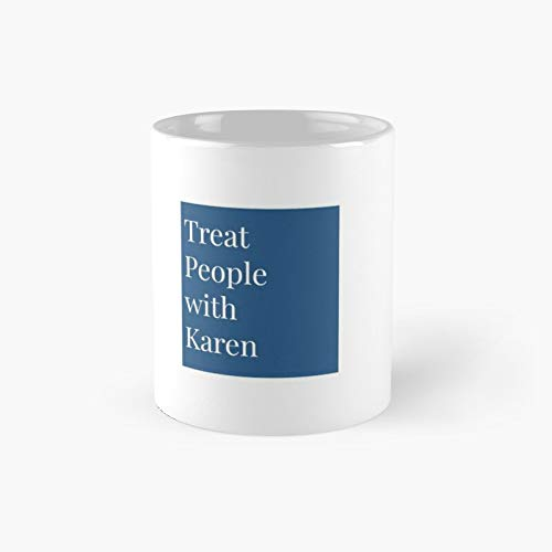 Treat People With Karen Classic Mug | Best Gift Funny Coffee Mugs 11 Oz