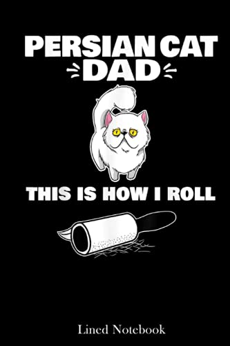 Persian Cat Dad This Is How I Roll Adorable Hair Lined Notebook: Cat Dad Gifts For Men, Father's Day Gifts, 120 pages 6x9